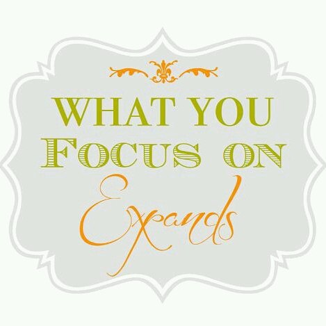 What you focus on expands.